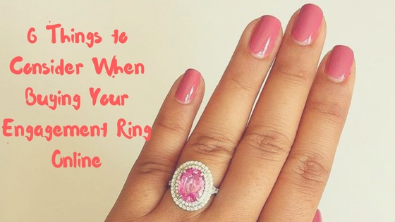 6 Things to Consider When Buying Your Engagement Ring Online